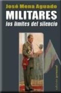 Militares: Los límites del silencio, autor José Mena