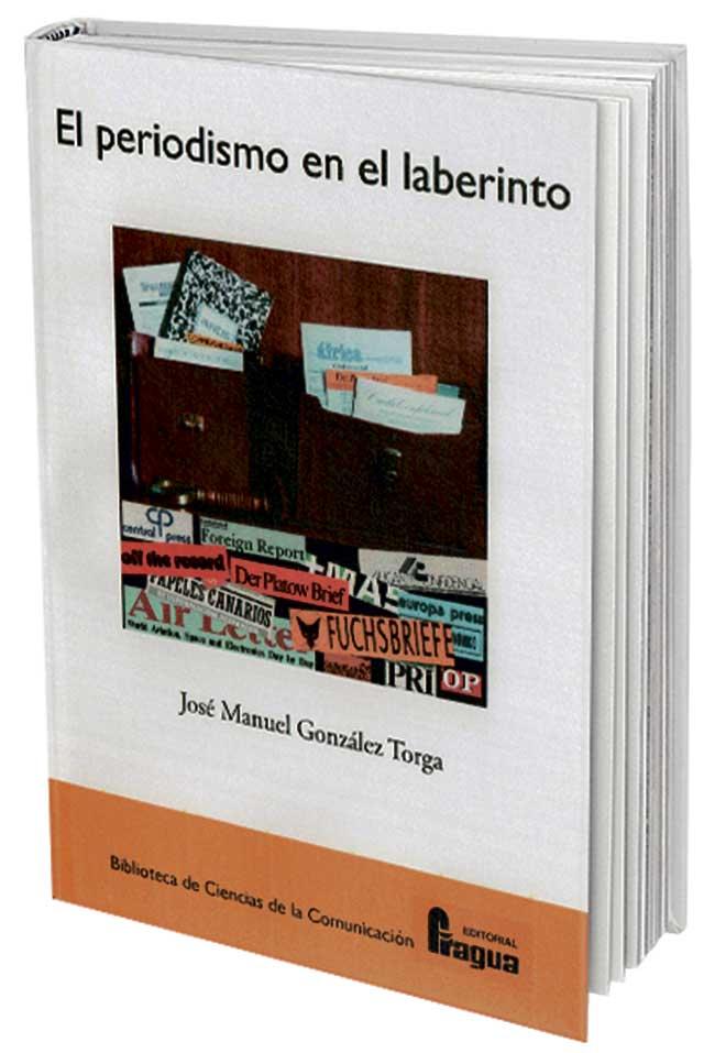 Periodismo en el laberinto de Jose Manuel Fernández Torga