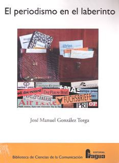 José Manuel González Torga - El periodismo en el laberinto